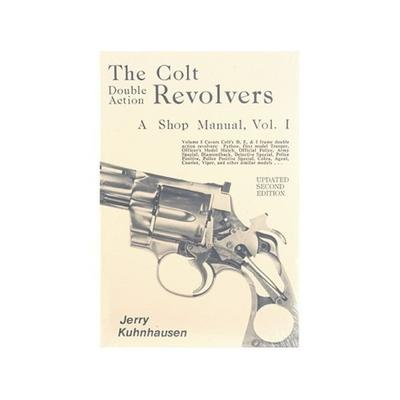 The Colt Double Action Revolvers: A Shop Manual Volume 1 Book by Jerry Kuhnhausen
