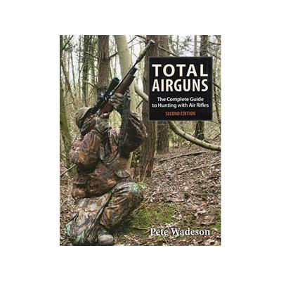 Total Airguns: The Complete Guide to Hunting with Air Rifles 2nd Edition Book by Peter Wadeson